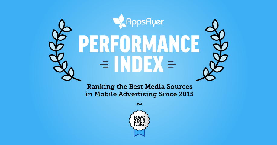 AppsFlyer Perfomrance Index best mobile ad networks